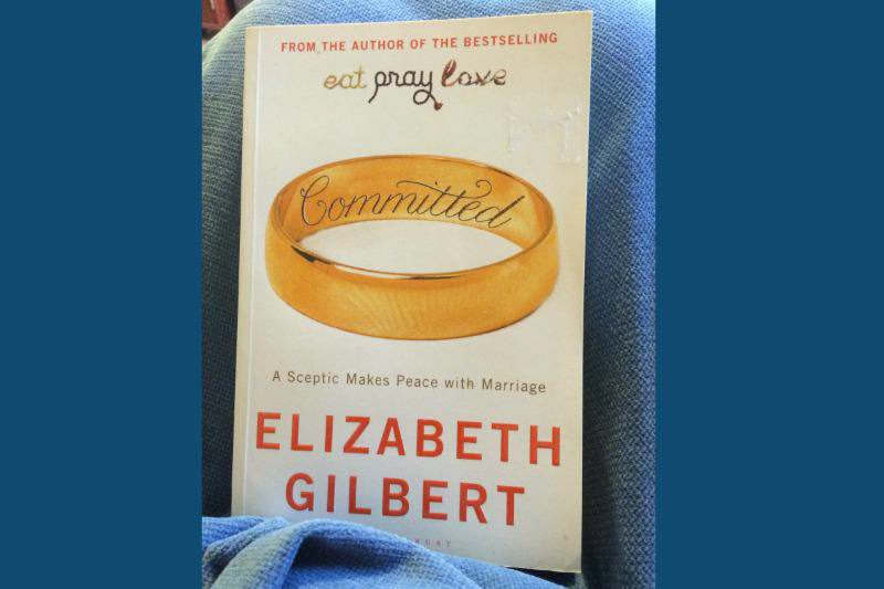 Committed: A Sceptic Makes peace with marriage by Elizabeth Gilbert